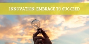 INNOVATION: EMBRACE TO SUCCEED